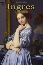Ingres: 120 Paintings ebook by Jessica Findley