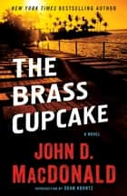 The Brass Cupcake ebook by John D. MacDonald,Dean Koontz