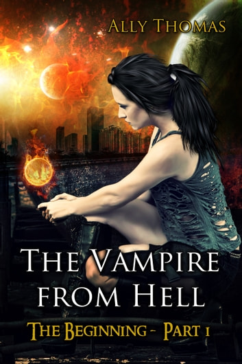 The Vampire from Hell: (Part 1) - The Beginning ebook by Ally Thomas
