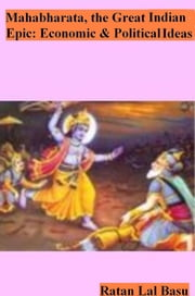 Mahabharata, the Great Indian Epic: Economic and Political Ideas ebook by Ratan Lal Basu