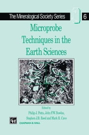 Microprobe Techniques in the Earth Sciences ebook by Philip J. Potts,J.F. Bowles,Stephen.J. Reed,R. Cave