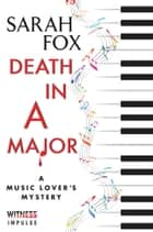 Death in A Major - A Music Lover's Mystery ebook by Sarah Fox