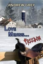 Love Means... Freedom ebook by