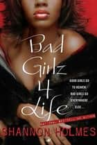 Bad Girlz 4 Life ebook by Shannon Holmes