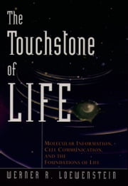 The Touchstone of Life - Molecular Information, Cell Communication, and the Foundations of Life ebook by Werner R. Loewenstein