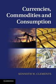 Currencies, Commodities and Consumption ebook by Kenneth W. Clements
