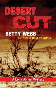 Desert Cut - A Lena Jones Mystery ebook by Betty Webb