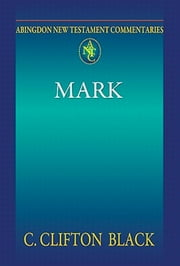 Abingdon New Testament Commentaries: Mark ebook by C. Clifton Black