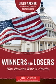 Winners and Losers - How Elections Work in America ebook by Jules Archer,Kathleen Krull