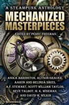 Mechanized Masterpieces: A Steampunk Anthology ebook by Anika Arrington, Alyson Grauer, Aaron and Belinda Sikes,...