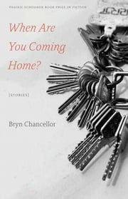 When Are You Coming Home? - Stories ebook by Bryn Chancellor