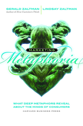 Marketing Metaphoria - What Deep Metaphors Reveal About the Minds of Consumers ebook by Gerald Zaltman,Lindsay H. Zaltman