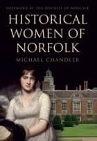 Historical Women of Norfolk ebook by The Duchess of Norfolk, Michael Chandler