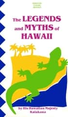 Legends & Myths of Hawaii ebook by King David Kalakaua
