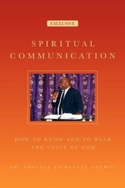Spiritual Communication - How to know and to hear the voice of God ebook by Dr. Apostle Emmanuel Adebiyi