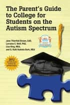 The Parent's Guide to College for Students on the Autism Spectrum ebook by Jane Thierfeld Brown EdD,Lorraine E. Wolf PhD,Lisa King MEd,Ruth Kukiela Bork MEd