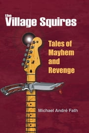 The Village Squires - Tales of Mayhem and Revenge ebook by Michael André Fath