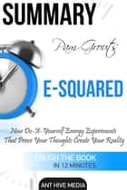 Pam Grout's E-Squared: Nine Do-It-Yourself Energy Experiments That Prove Your Thoughts Create Your Reality | Summary ebook by Ant Hive Media