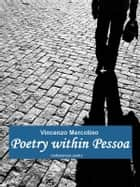 Poetry Within Pessoa ebook by Vincenzo Mercolino,Carlos Sousa Mendes