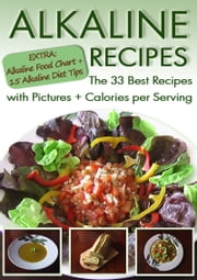 Alkaline Recipes: The 33 Best Recipes with Pictures & Calories ebook by Balance- pH-Diet.com