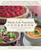 The Whole Life Nutrition Cookbook - Over 300 Delicious Whole Foods Recipes, Including Gluten-Free, Dairy-Free, Soy-Free, and Egg-Free Dishes eBook by Tom Malterre, Alissa Segersten