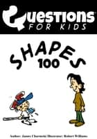 Questions For Kids Shapes 100 ebook by James Charneski