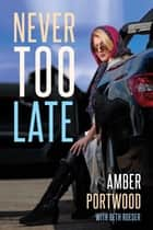 Never Too Late ebook by Amber Portwood