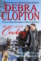 BE MY LOVE, COWBOY: Enhanced Edition ebook by Debra Clopton