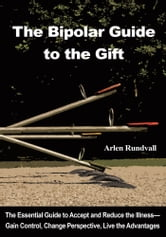 The Bipolar Guide to the Gift ebook by Arlen Rundvall