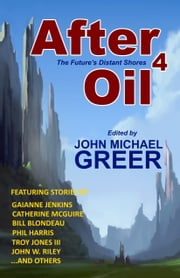 After Oil 4: The Future's Distant Shores ebook by John Michael Greer