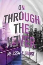 On Through the Never ebook by Melissa E. Hurst