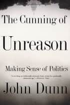 The Cunning Of Unreason ebook by John Dunn