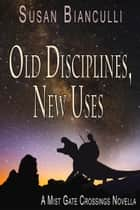 Old Disciplines, New Uses ebook by Susan Bianculli