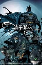 The Darkness: Darkness/Batman & Darkness/Superman 20Th Anniversary Collection ebook by Garth Ennis, Scott Lobdell, Jeph Loeb,...