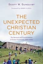 The Unexpected Christian Century ebook by Scott W. Sunquist,Mark Noll