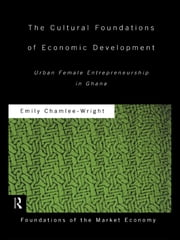 The Cultural Foundations of Economic Development - Urban Female Entrepreneurship in Ghana ebook by Emily Chamlee-Wright