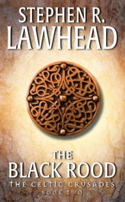 The Black Rood - The Celtic Crusades: Book II ebook by Stephen R. Lawhead
