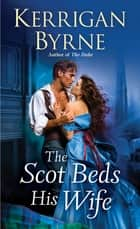 The Scot Beds His Wife ebook by Kerrigan Byrne