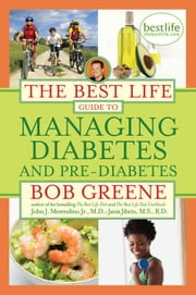 The Best Life Guide to Managing Diabetes and Pre-Diabetes ebook by Bob Greene,John J. Merendino Jr., M.D.,Janis Jibrin, M.S., R.D.