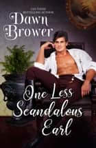 One Less Scandalous Earl - Bluestockings Defying Rogues, #6 ebook by Dawn Brower