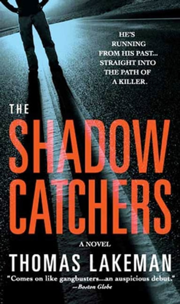 The Shadow Catchers - A Mike Yeager and Peggy Weaver Mystery ebook by Thomas Lakeman