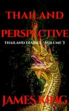 Thailand in Perspective - History and Culture - Volume 3 ebook by James King