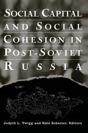 Social Capital and Social Cohesion in Post-Soviet Russia ebook by Judyth L. Twigg,Kate Schecter