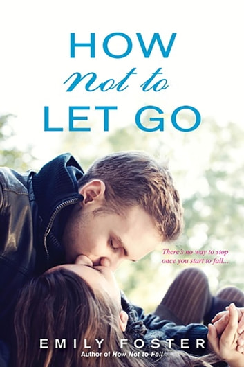 How Not to Let Go ebook by Emily Foster