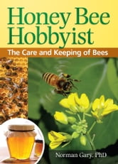 Honey Bee Hobbyist - The Care and Keeping of Bees ebook by Norman Gary