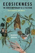 Ecosickness in Contemporary U.S. Fiction - Environment and Affect ebook by Heather Houser