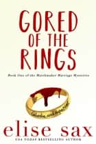 Gored of the Rings ebook by Elise Sax