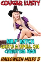 Milf witch casts a spell on Christian man - Age gap erotica ebook by Cougar Lusty