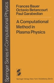 A Computational Method in Plasma Physics ebook by F. Bauer,O. Betancourt,P. Garabedian