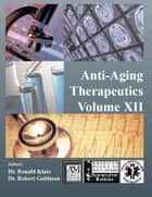 Anti-Aging Therapeutics Volume XII ebook by A4M American Academy of Anti-Aging Medicine